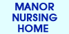 MANOR NURSING HOME